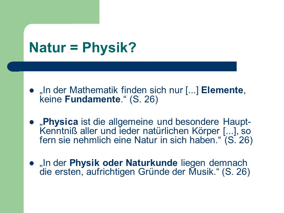 """Natur = Physik """"In der Mathematik finden sich nur [...] Elemente, keine Fundamente. (S. 26)"""